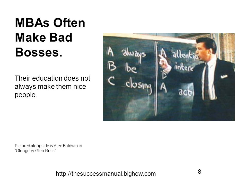 http://thesuccessmanual.bighow.com 8 MBAs Often Make Bad Bosses.