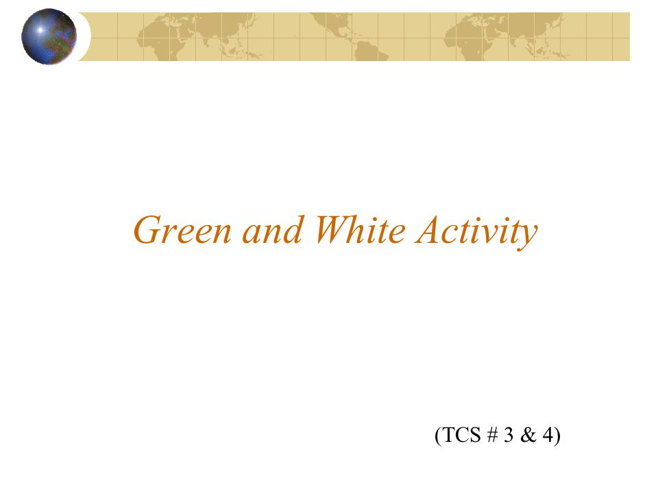 Green and White Activity (TCS # 3 & 4)