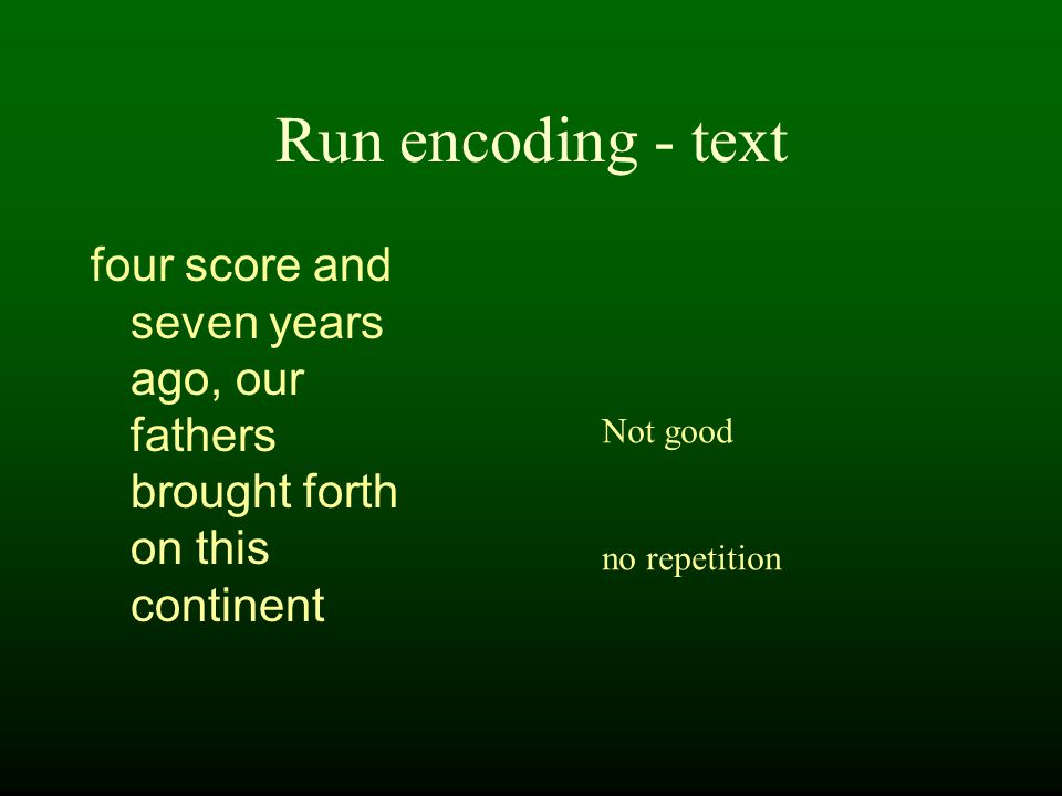 Run encoding - text four score and seven years ago, our fathers brought forth on this continent Not good no repetition