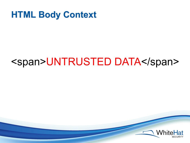 HTML Body Context UNTRUSTED DATA