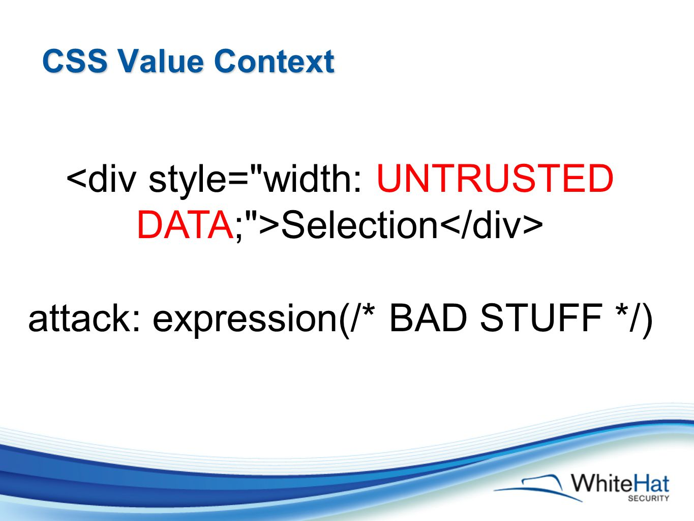 CSS Value Context Selection attack: expression(/* BAD STUFF */)