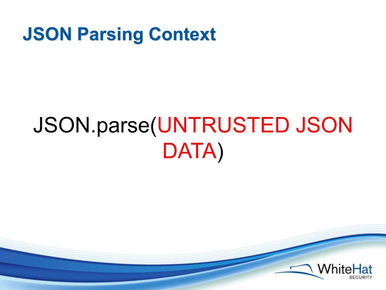 JSON Parsing Context JSON.parse(UNTRUSTED JSON DATA)