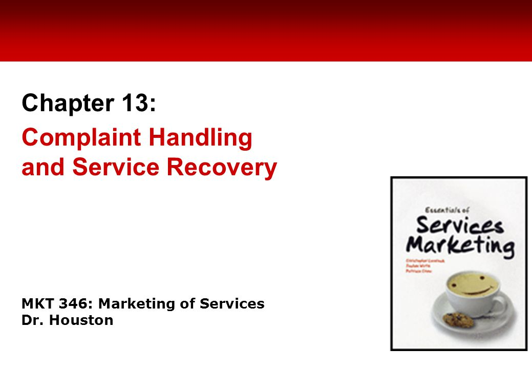 MKT 346: Marketing of Services Dr. Houston Chapter 13: Complaint Handling and Service Recovery