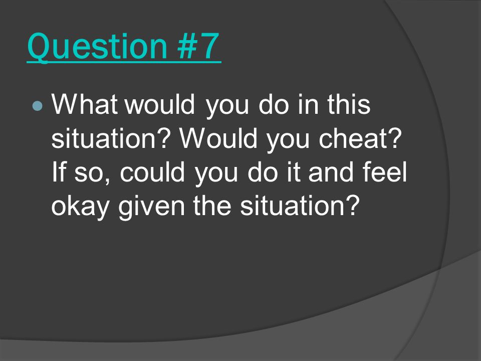 Question #7  What would you do in this situation.