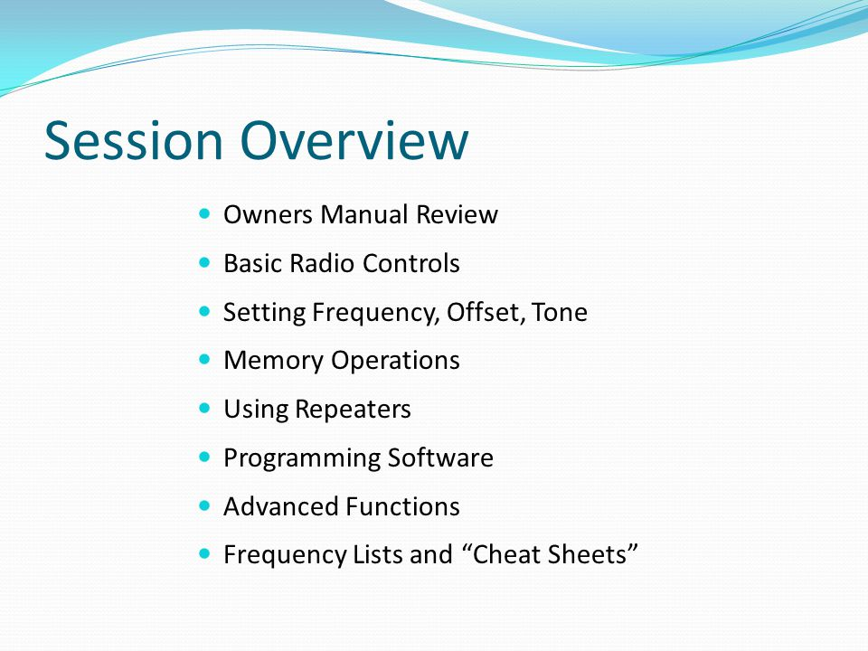Session Overview Owners Manual Review Basic Radio Controls Setting Frequency, Offset, Tone Memory Operations Using Repeaters Programming Software Adva
