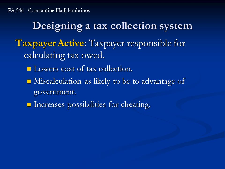 Designing a tax collection system PA 546 Constantine Hadjilambrinos Taxpayer Active: Taxpayer responsible for calculating tax owed.
