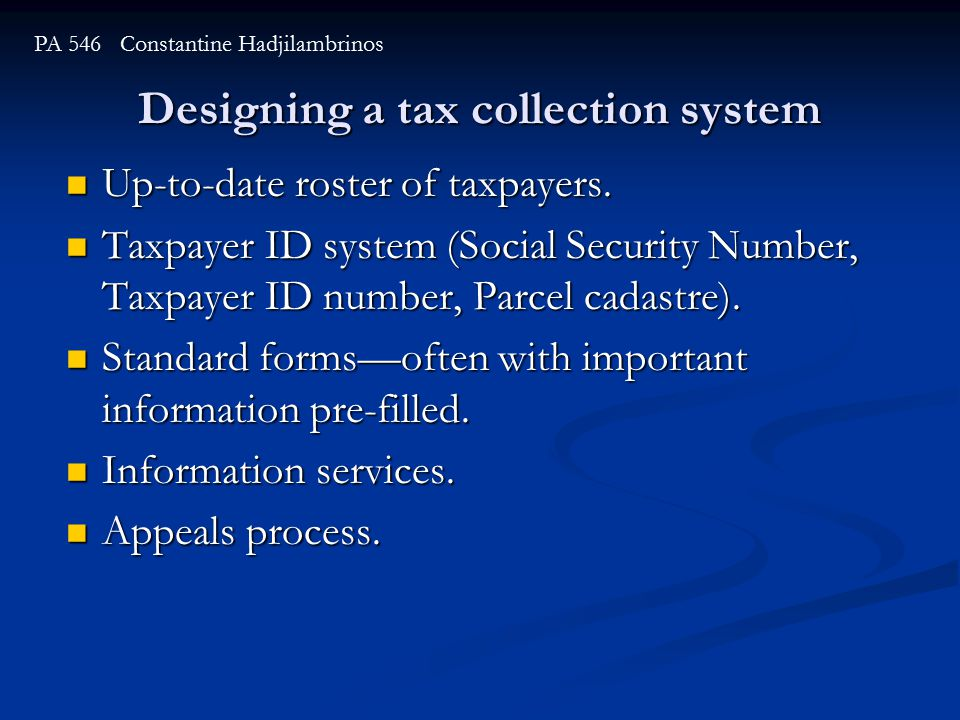 Designing a tax collection system PA 546 Constantine Hadjilambrinos Up-to-date roster of taxpayers.