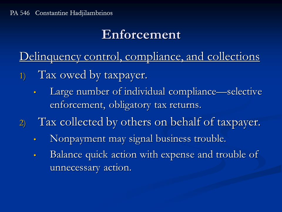 Enforcement PA 546 Constantine Hadjilambrinos Delinquency control, compliance, and collections 1) Tax owed by taxpayer.
