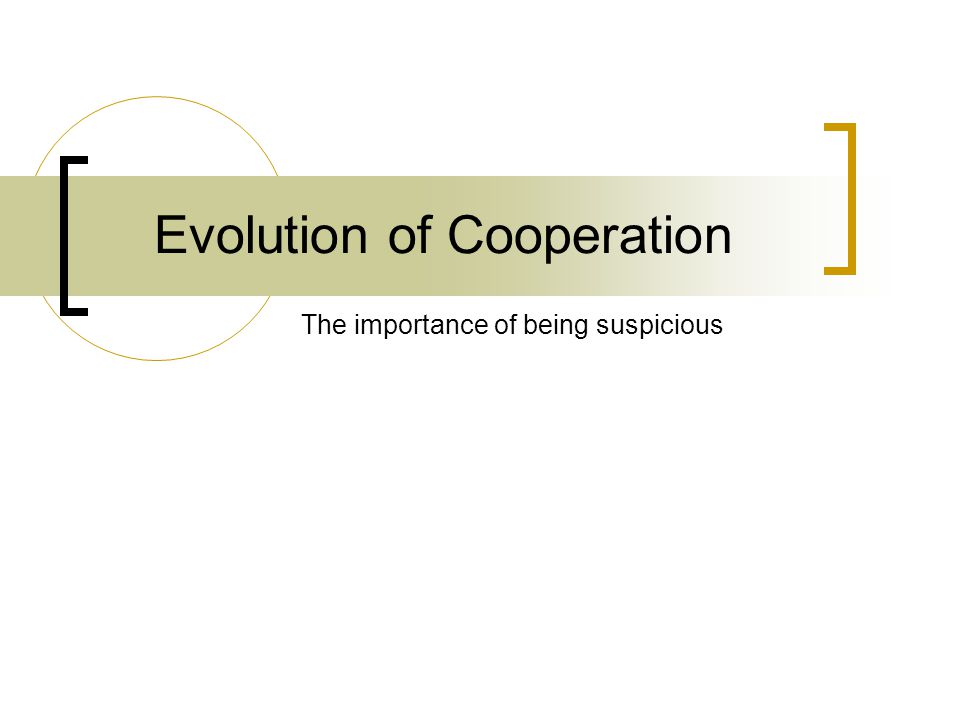 Evolution of Cooperation The importance of being suspicious