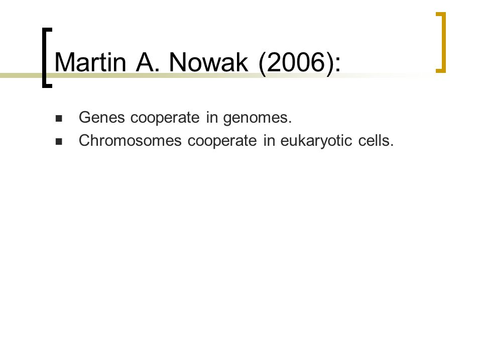 Martin A. Nowak (2006): Genes cooperate in genomes. Chromosomes cooperate in eukaryotic cells.