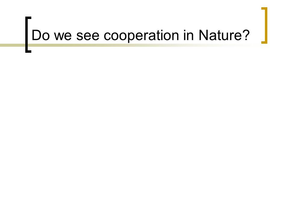 Do we see cooperation in Nature