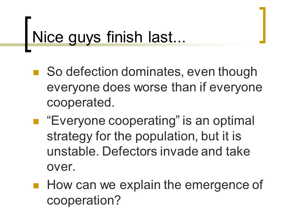 So defection dominates, even though everyone does worse than if everyone cooperated.