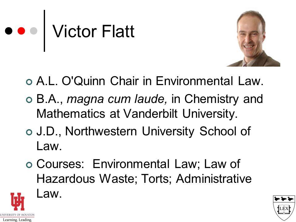 Victor Flatt A.L. O Quinn Chair in Environmental Law.
