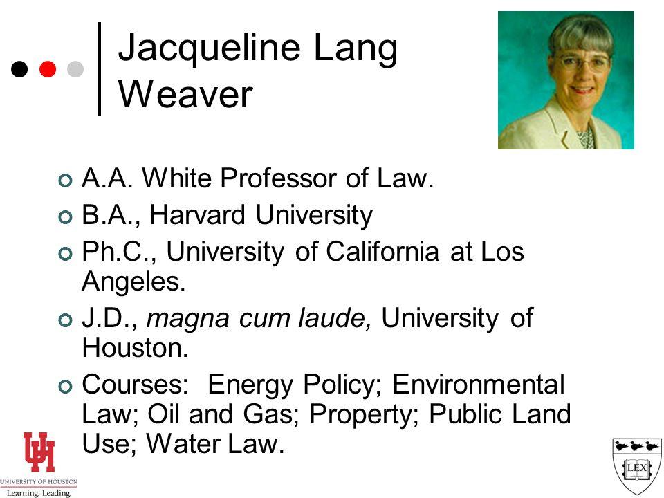 Jacqueline Lang Weaver A.A. White Professor of Law.