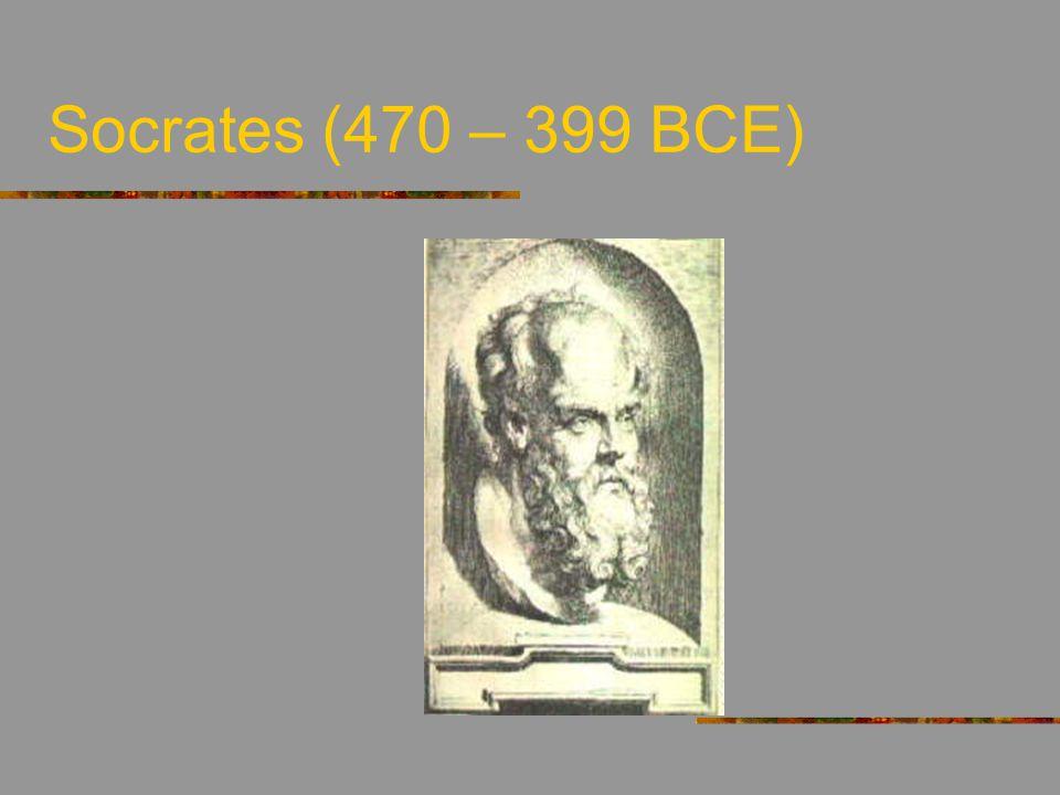 Socrates (470 – 399 BCE)