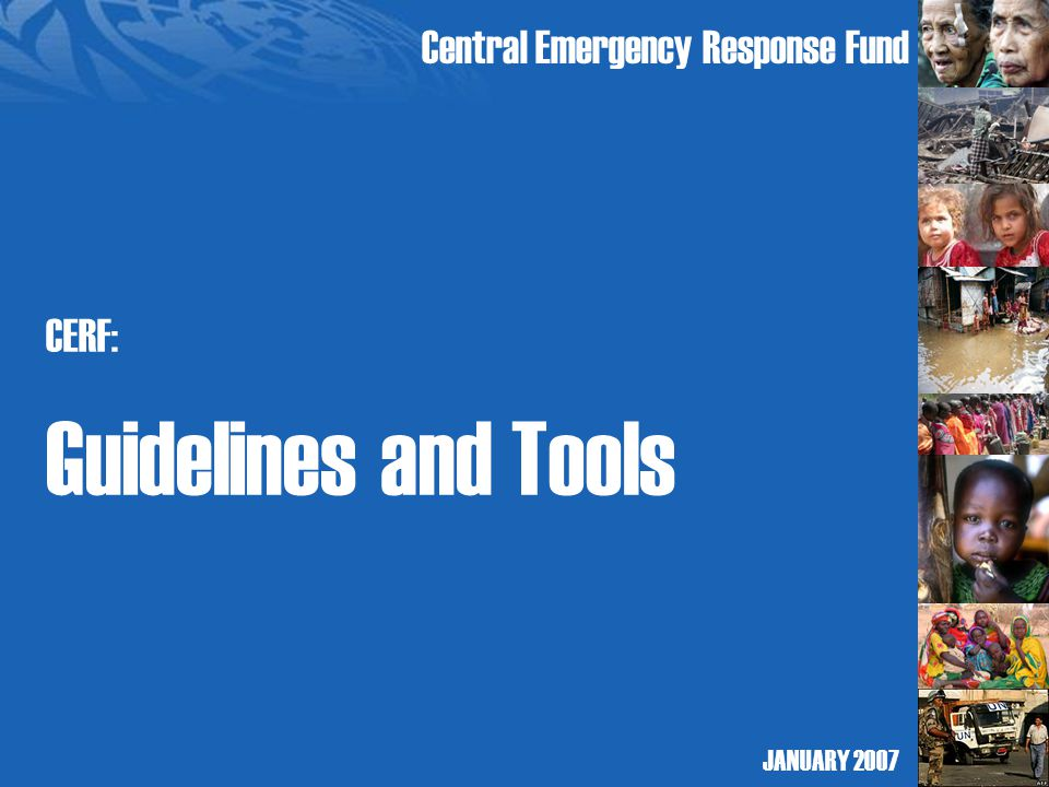 Central Emergency Response Fund CERF: Guidelines and Tools JANUARY 2007