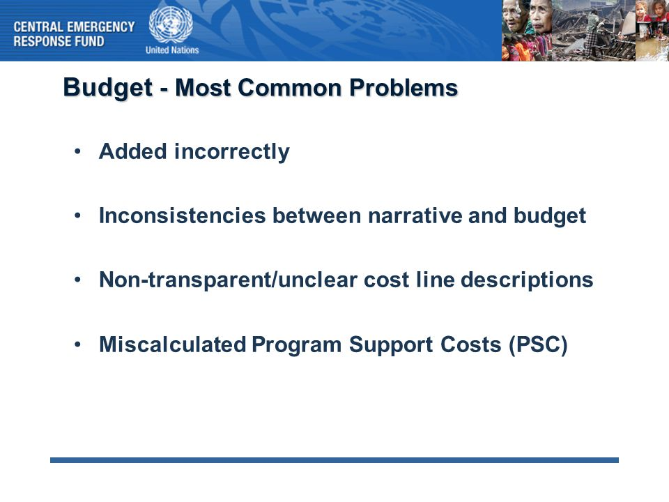 Budget - Most Common Problems Added incorrectly Inconsistencies between narrative and budget Non-transparent/unclear cost line descriptions Miscalcula