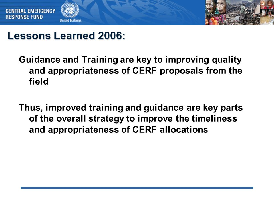 Lessons Learned 2006: Guidance and Training are key to improving quality and appropriateness of CERF proposals from the field Thus, improved training