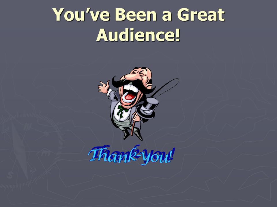 You've Been a Great Audience!