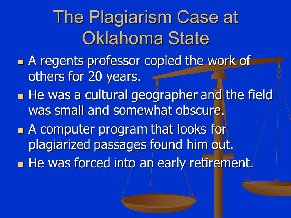 The Plagiarism Case at Oklahoma State A regents professor copied the work of others for 20 years. A regents professor copied the work of others for 20