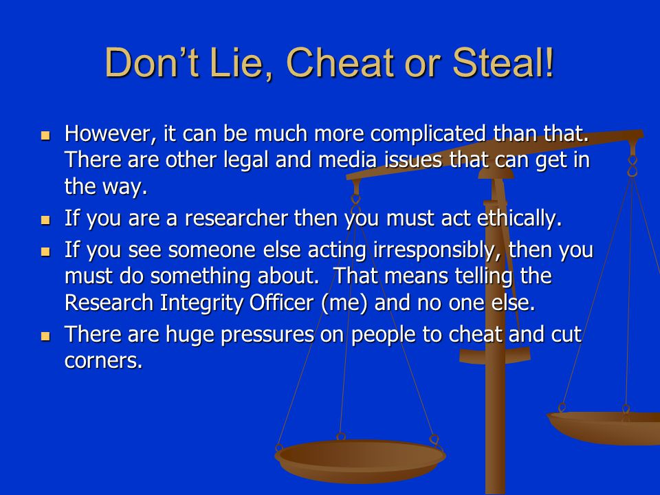 Don't Lie, Cheat or Steal! However, it can be much more complicated than that. There are other legal and media issues that can get in the way. However
