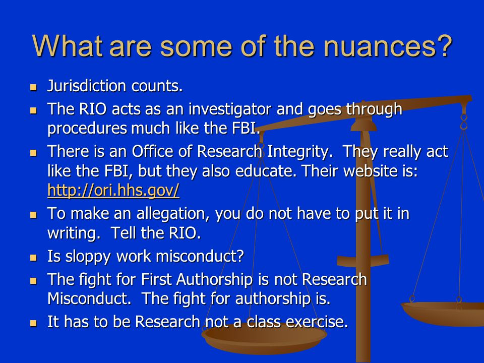 What are some of the nuances? Jurisdiction counts. Jurisdiction counts. The RIO acts as an investigator and goes through procedures much like the FBI.