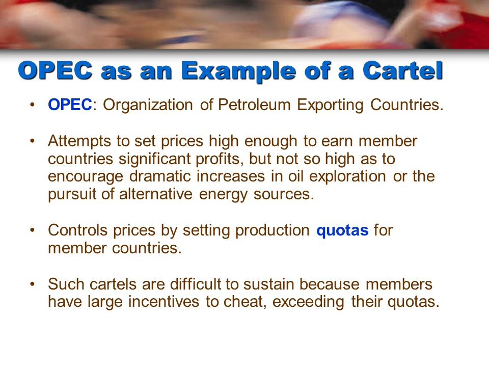 OPEC as an Example of a Cartel OPEC: Organization of Petroleum Exporting Countries.