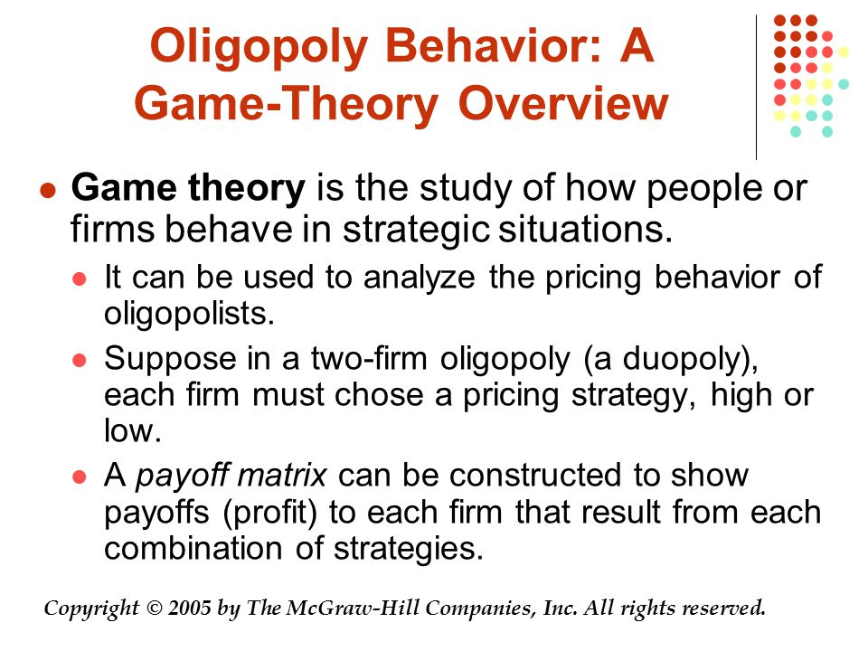 Oligopoly Behavior: A Game-Theory Overview Game theory is the study of how people or firms behave in strategic situations. It can be used to analyze t