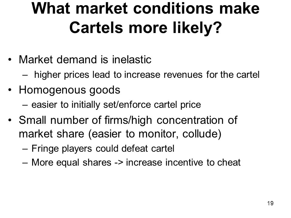 19 What market conditions make Cartels more likely.