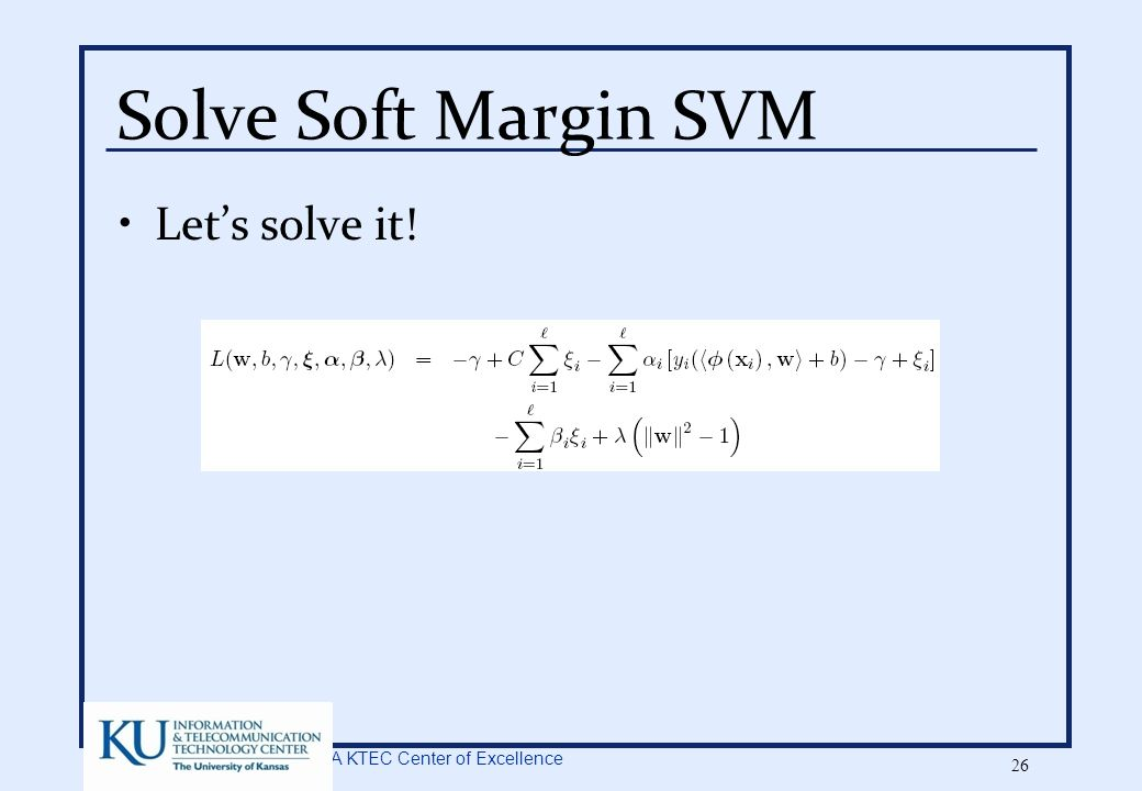 A KTEC Center of Excellence 26 Solve Soft Margin SVM Let's solve it!
