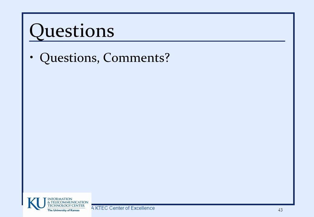 A KTEC Center of Excellence 43 Questions Questions, Comments