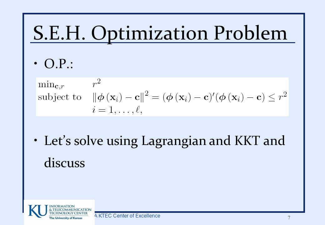 A KTEC Center of Excellence 7 S.E.H. Optimization Problem O.P.: Let's solve using Lagrangian and KKT and discuss