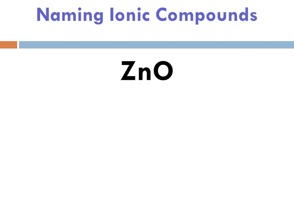 Naming Ionic Compounds Binary Ionic Compound – an ionic compound composed of two elements