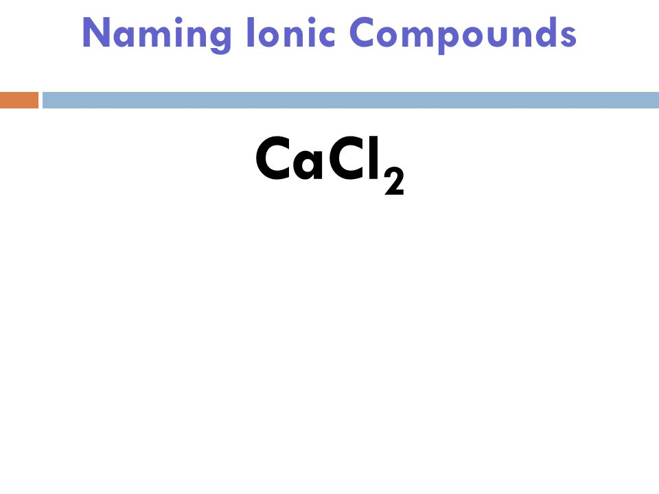 Naming Ionic Compounds ZnO Zinc Oxide