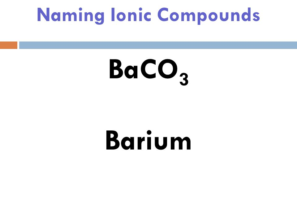 Naming Ionic Compounds If the first element is +2, where should we find the second.
