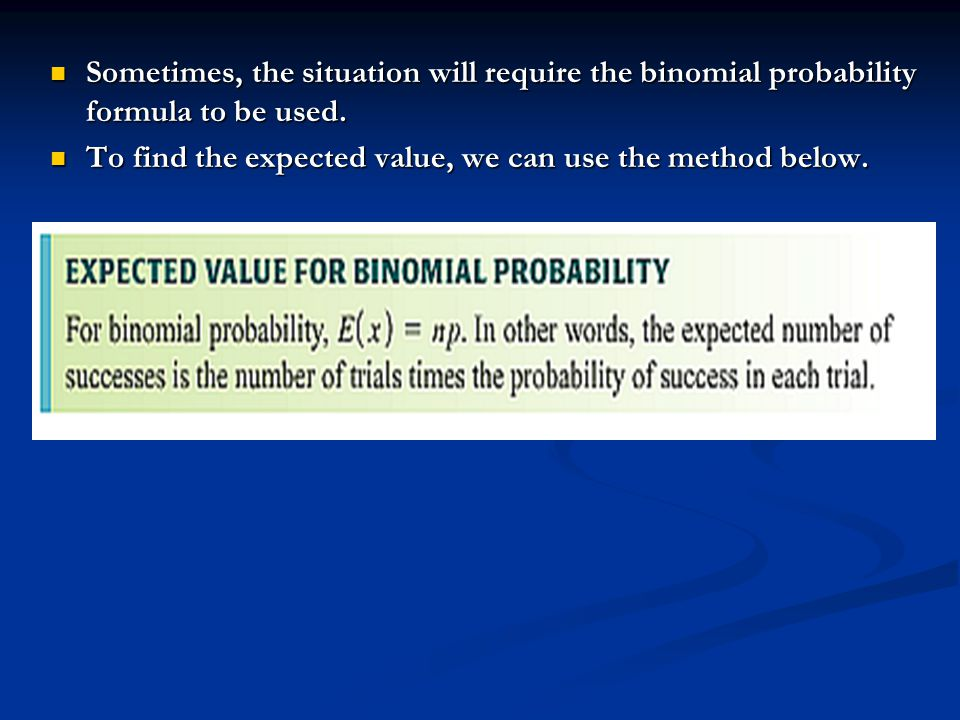 Sometimes, the situation will require the binomial probability formula to be used.