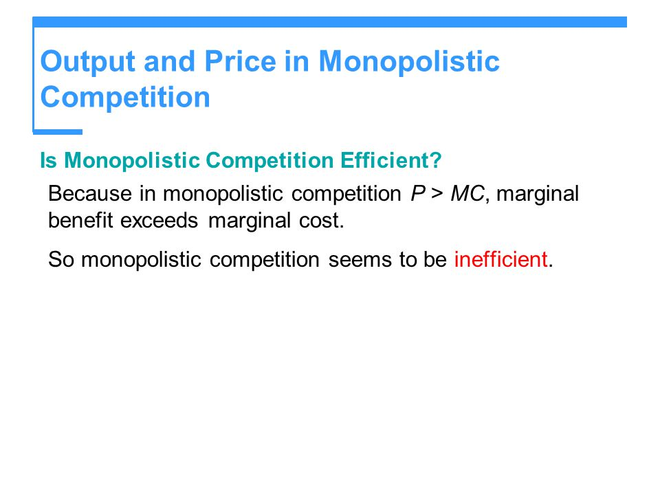 Output and Price in Monopolistic Competition Is Monopolistic Competition Efficient.
