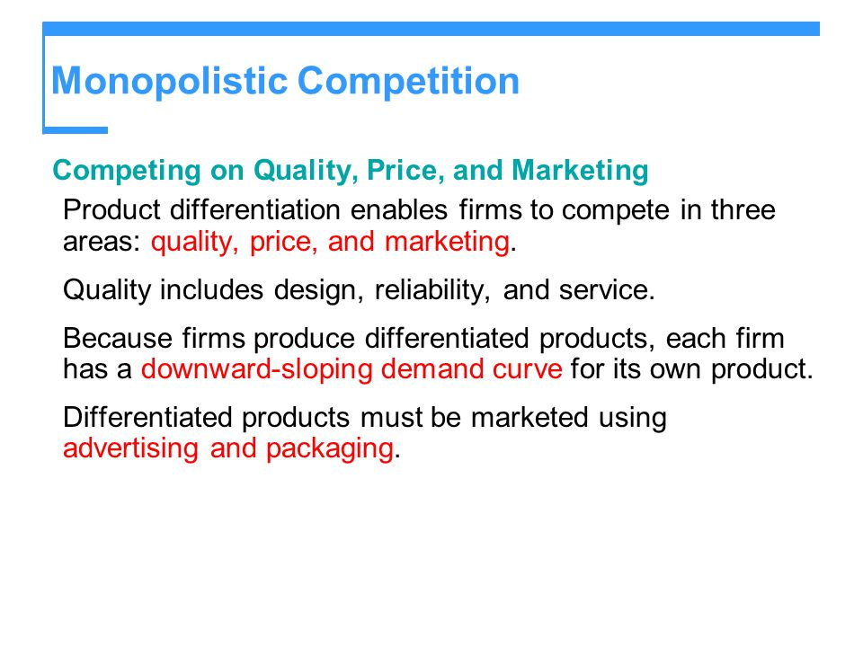 Monopolistic Competition Competing on Quality, Price, and Marketing Product differentiation enables firms to compete in three areas: quality, price, a