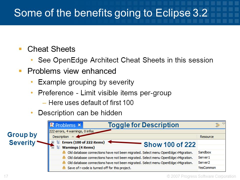 © 2007 Progress Software Corporation17 Some of the benefits going to Eclipse 3.2  Cheat Sheets See OpenEdge Architect Cheat Sheets in this session 