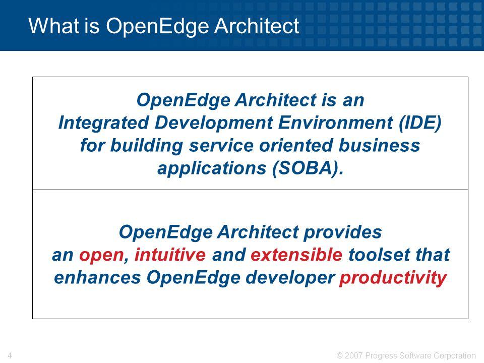© 2007 Progress Software Corporation35 OpenEdge Architect Demonstration