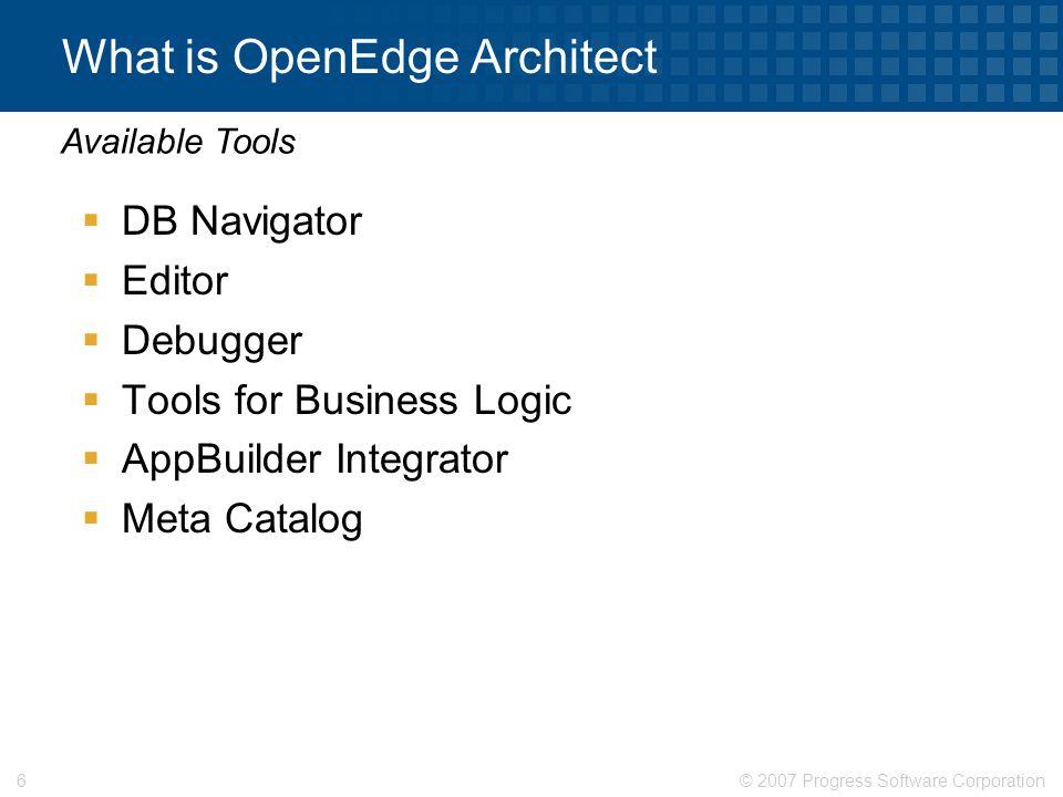 © 2007 Progress Software Corporation37 Adopting OpenEdge Architect Where to start Application Code Single Project in OpenEdge Architect