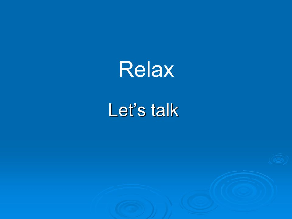 Relax Let's talk