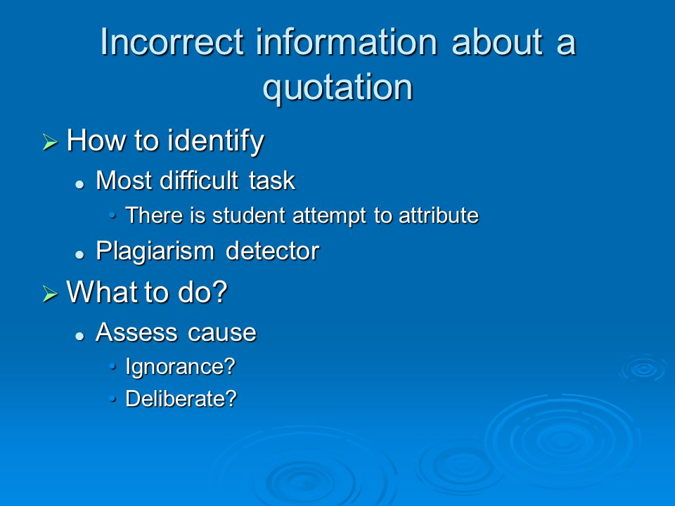 Incorrect information about a quotation  How to identify Most difficult task Most difficult task There is student attempt to attributeThere is studen