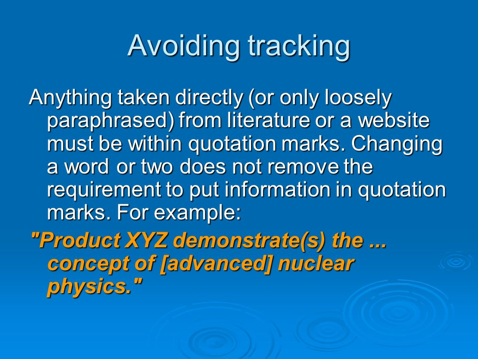 Avoiding tracking Anything taken directly (or only loosely paraphrased) from literature or a website must be within quotation marks.