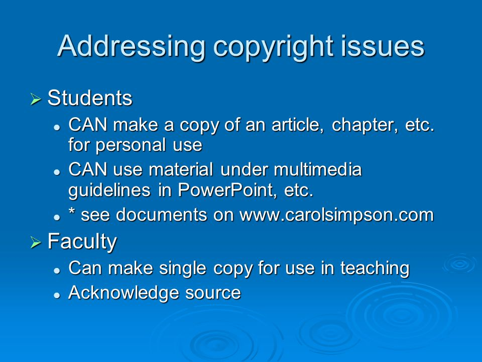 Addressing copyright issues  Students CAN make a copy of an article, chapter, etc.