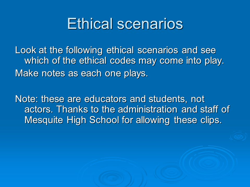 Ethical scenarios Look at the following ethical scenarios and see which of the ethical codes may come into play.