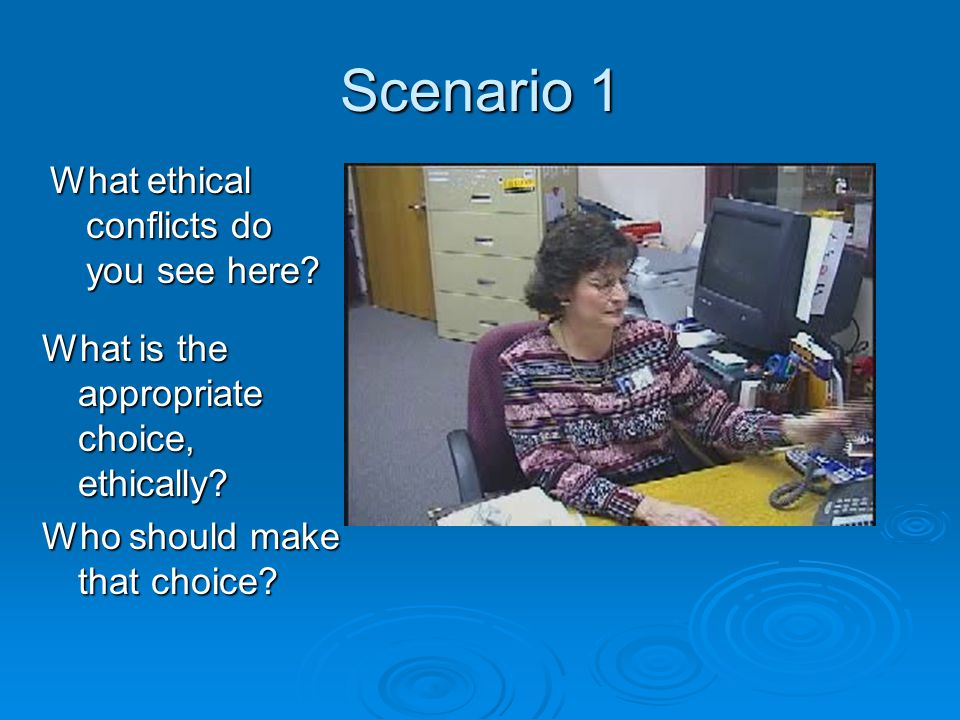 Scenario 1 What ethical conflicts do you see here.