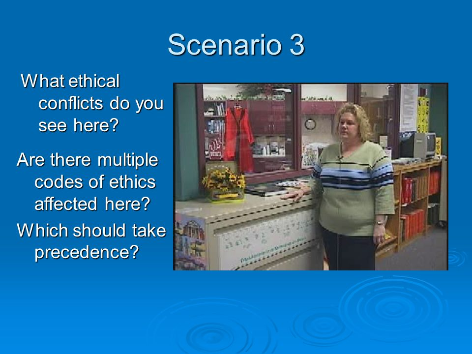 Scenario 3 What ethical conflicts do you see here.