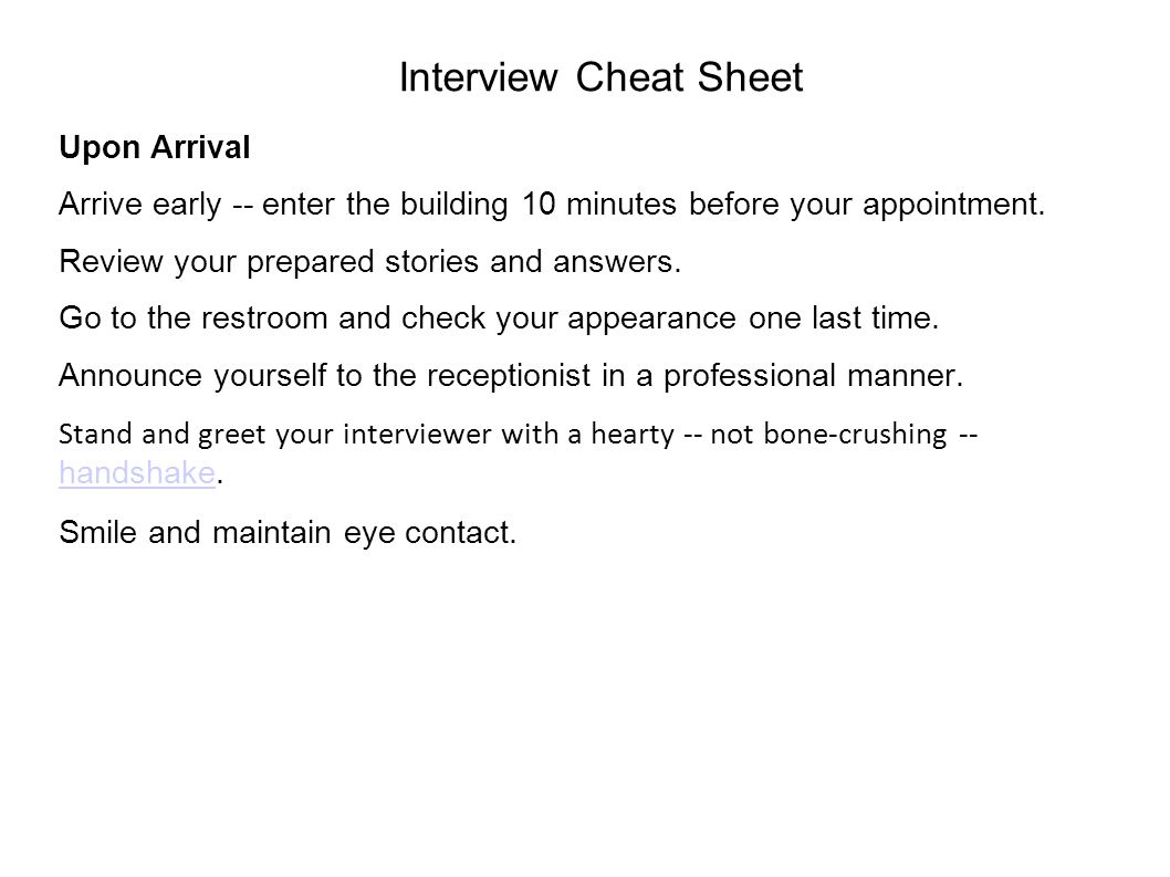 Interview Cheat Sheet Upon Arrival Arrive early -- enter the building 10 minutes before your appointment.