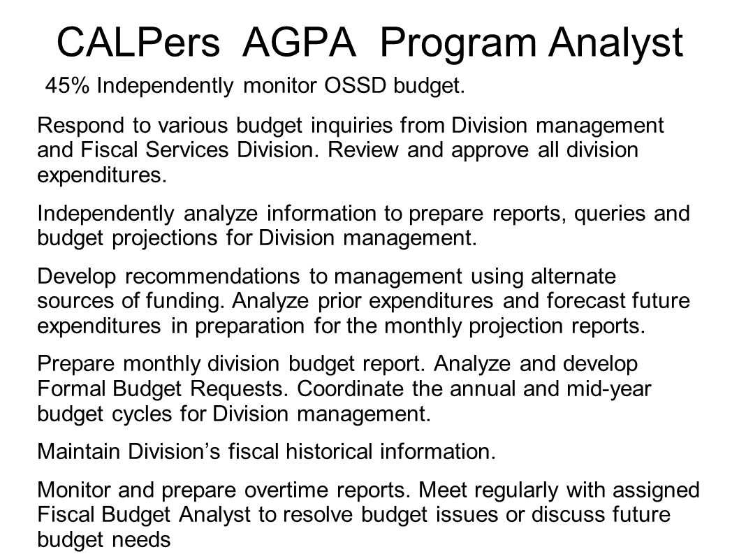 CALPers AGPA Program Analyst 45% Independently monitor OSSD budget.